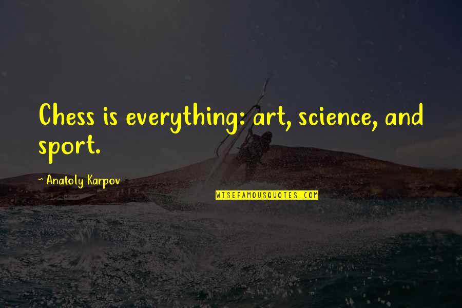Nic Sheff Quotes By Anatoly Karpov: Chess is everything: art, science, and sport.