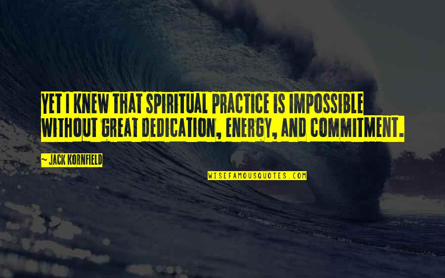 Nic Sheff Quotes By Jack Kornfield: Yet I knew that spiritual practice is impossible