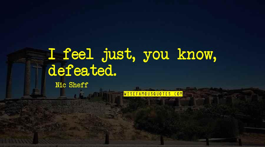 Nic Sheff Quotes By Nic Sheff: I feel just, you know, defeated.