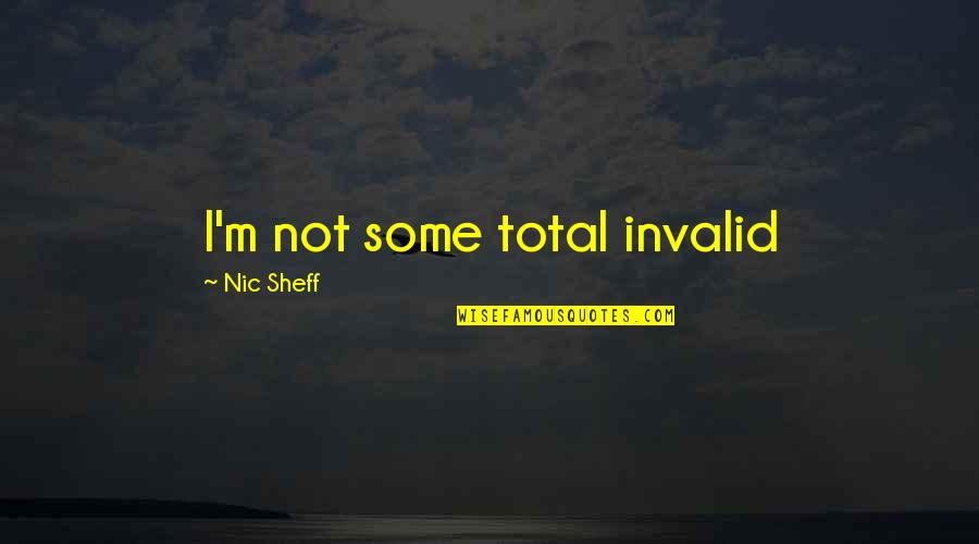 Nic Sheff Quotes By Nic Sheff: I'm not some total invalid