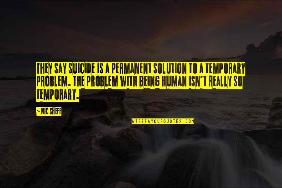 Nic Sheff Quotes By Nic Sheff: They say suicide is a permanent solution to