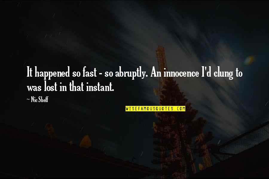 Nic Sheff Quotes By Nic Sheff: It happened so fast - so abruptly. An