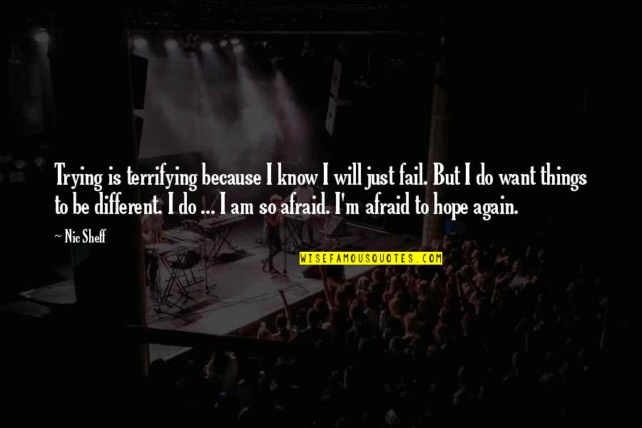 Nic Sheff Quotes By Nic Sheff: Trying is terrifying because I know I will