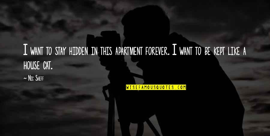 Nic Sheff Quotes By Nic Sheff: I want to stay hidden in this apartment