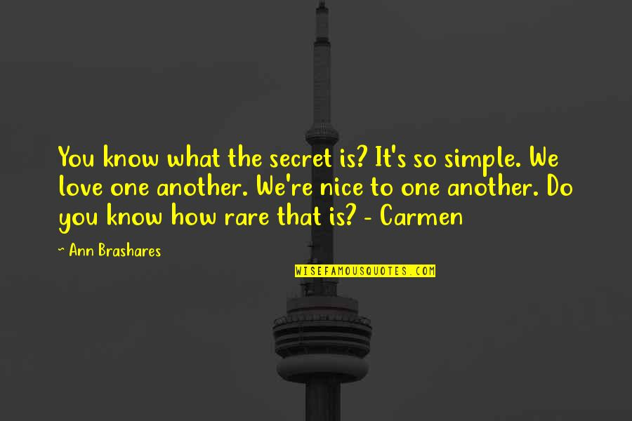 Nice And Simple Love Quotes By Ann Brashares: You know what the secret is? It's so