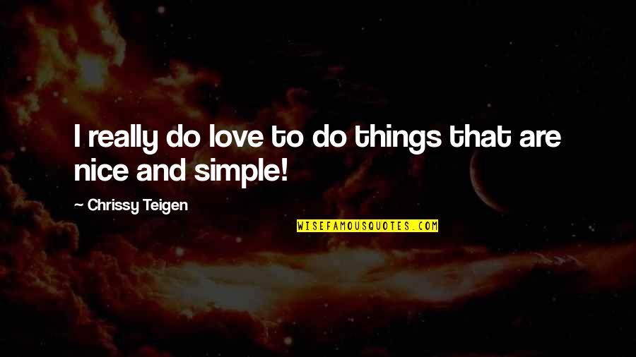 Nice And Simple Love Quotes By Chrissy Teigen: I really do love to do things that