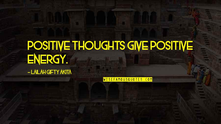 Nice And Simple Love Quotes By Lailah Gifty Akita: Positive thoughts give positive energy.