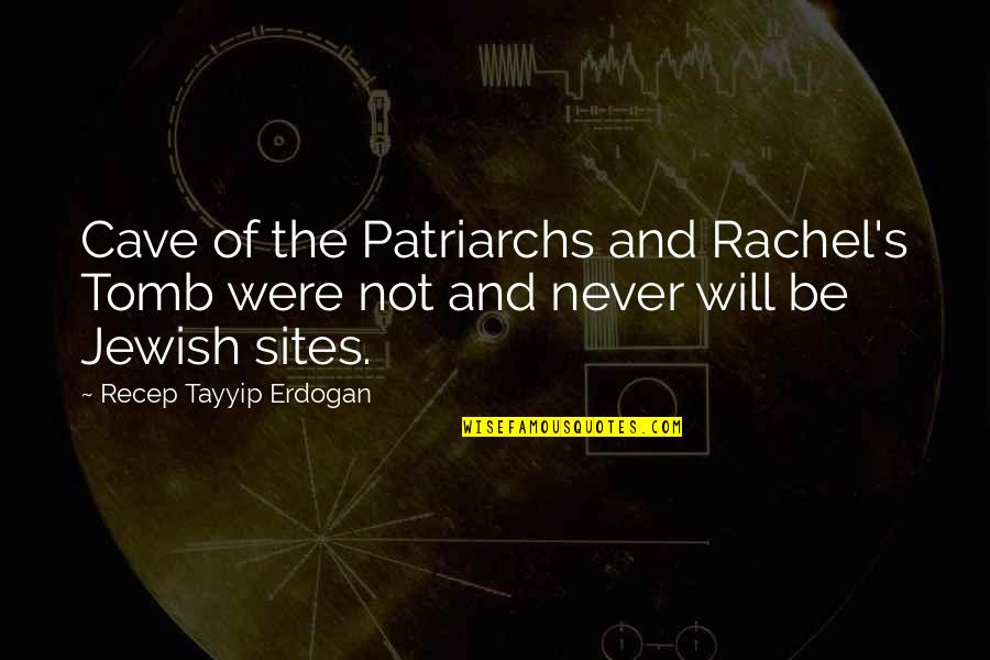 Nice And Simple Love Quotes By Recep Tayyip Erdogan: Cave of the Patriarchs and Rachel's Tomb were