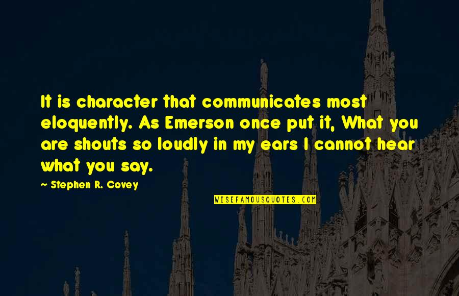 Nice And Simple Love Quotes By Stephen R. Covey: It is character that communicates most eloquently. As