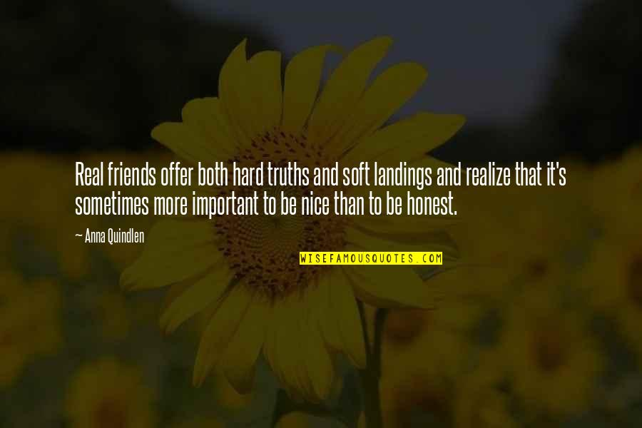Nice Friends Quotes By Anna Quindlen: Real friends offer both hard truths and soft