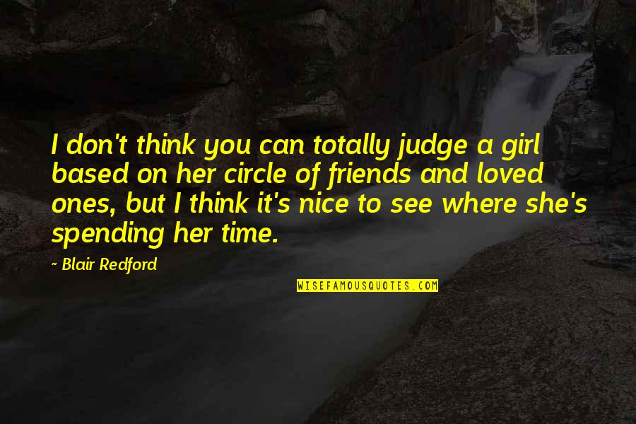 Nice Friends Quotes By Blair Redford: I don't think you can totally judge a