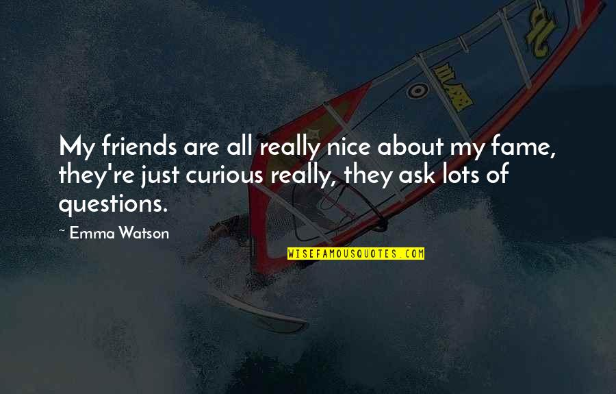 Nice Friends Quotes By Emma Watson: My friends are all really nice about my