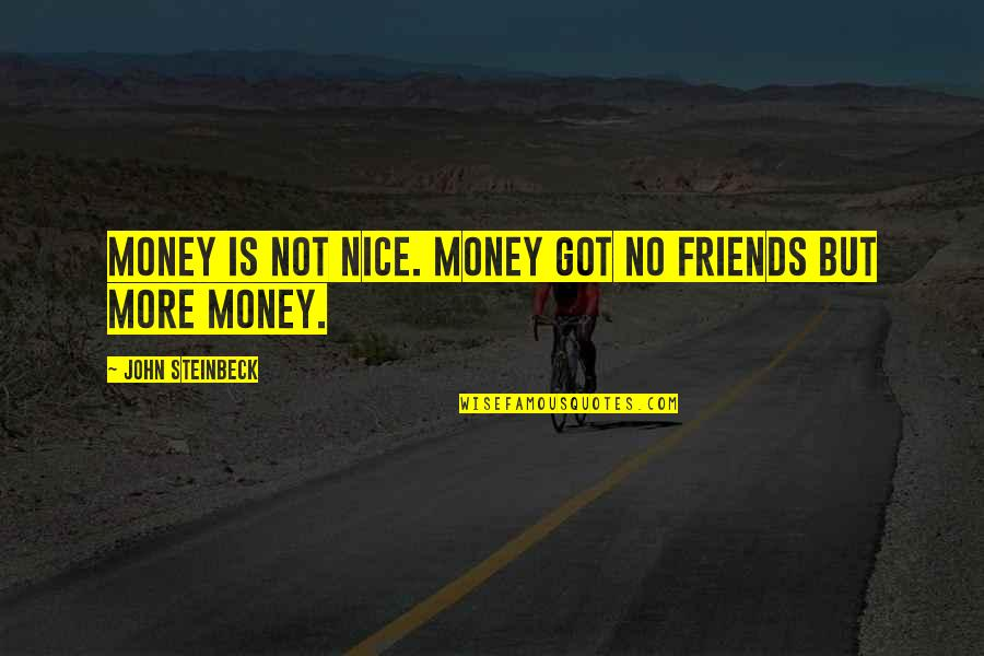 Nice Friends Quotes By John Steinbeck: Money is not nice. Money got no friends