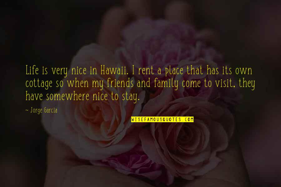 Nice Friends Quotes By Jorge Garcia: Life is very nice in Hawaii. I rent