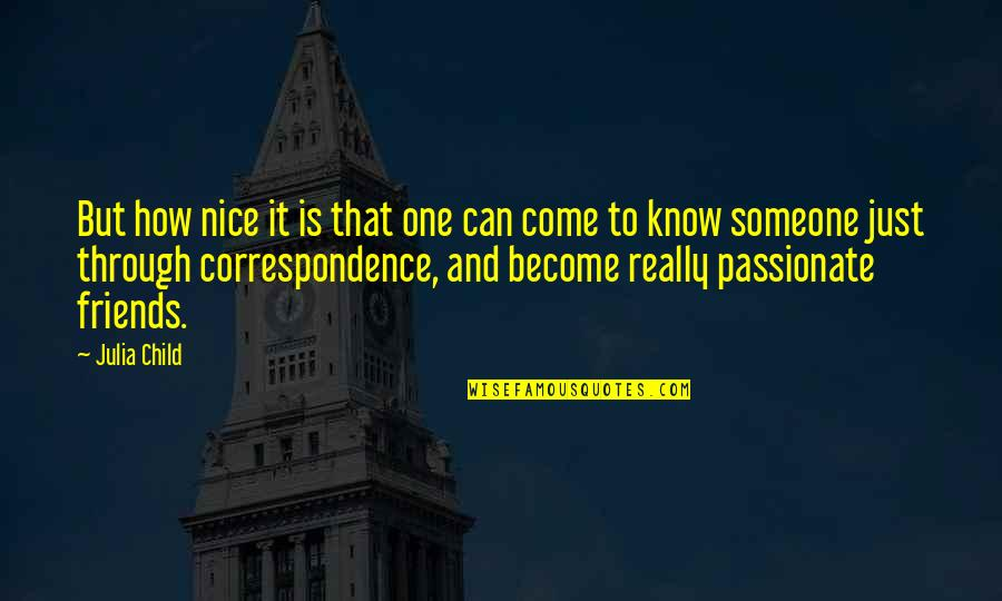 Nice Friends Quotes By Julia Child: But how nice it is that one can