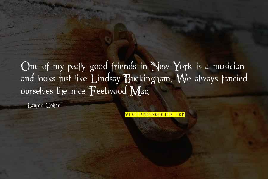 Nice Friends Quotes By Lauren Cohan: One of my really good friends in New
