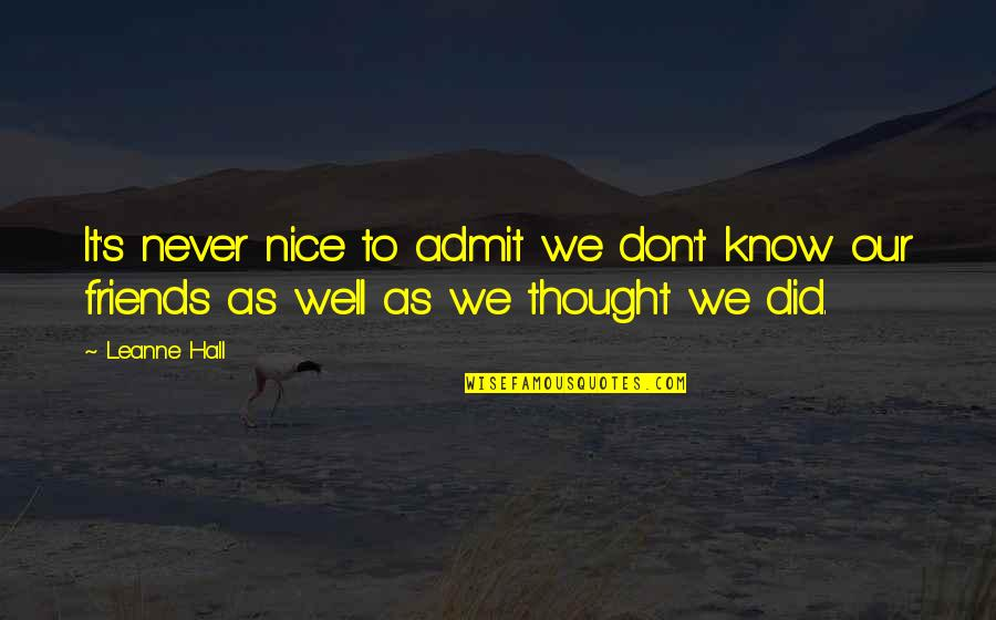 Nice Friends Quotes By Leanne Hall: It's never nice to admit we don't know