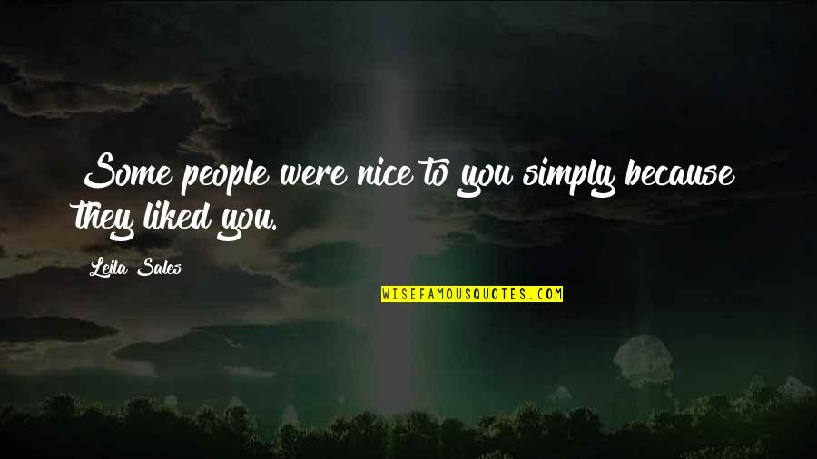 Nice Friends Quotes By Leila Sales: Some people were nice to you simply because