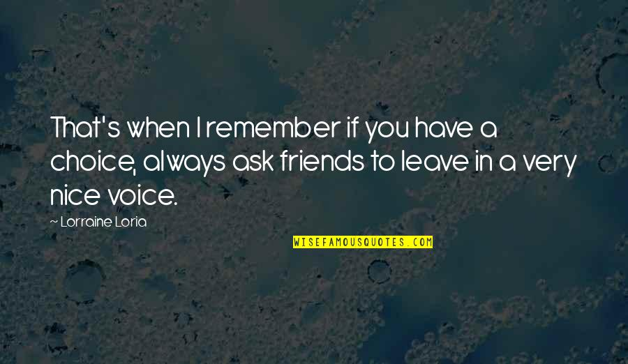 Nice Friends Quotes By Lorraine Loria: That's when I remember if you have a