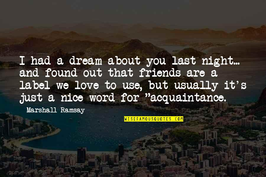 Nice Friends Quotes By Marshall Ramsay: I had a dream about you last night...
