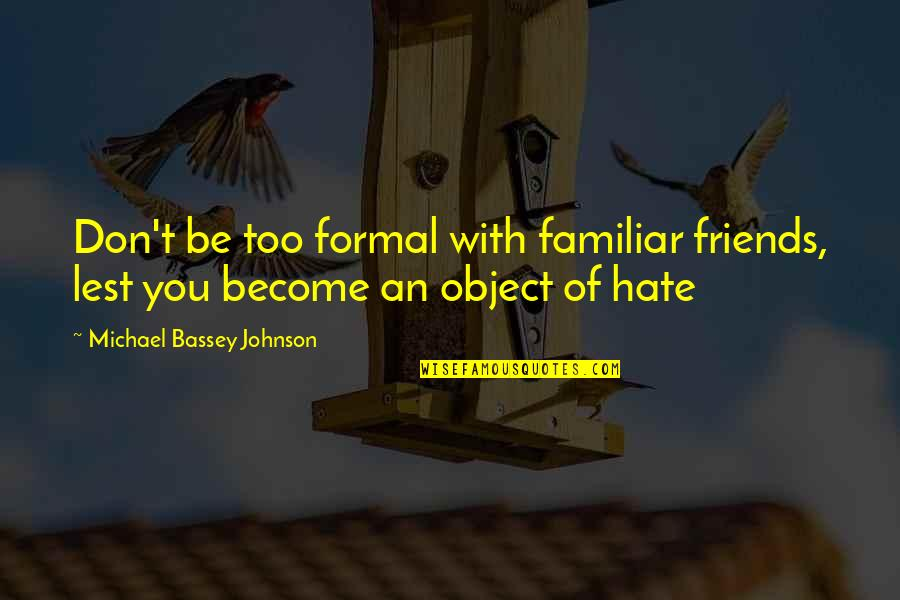 Nice Friends Quotes By Michael Bassey Johnson: Don't be too formal with familiar friends, lest
