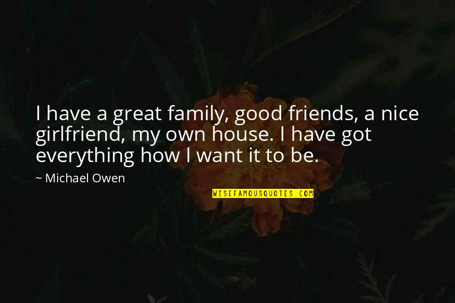 Nice Friends Quotes By Michael Owen: I have a great family, good friends, a