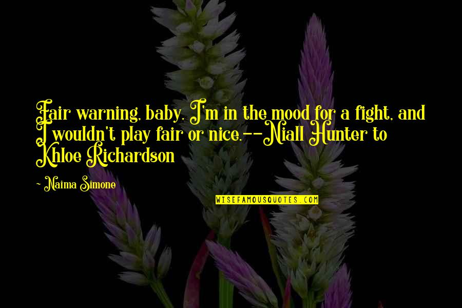 Nice Friends Quotes By Naima Simone: Fair warning, baby. I'm in the mood for