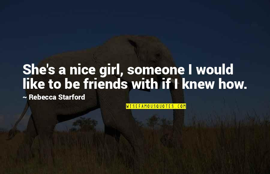 Nice Friends Quotes By Rebecca Starford: She's a nice girl, someone I would like