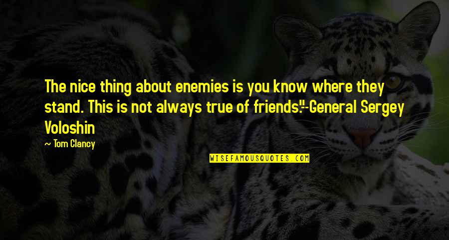 Nice Friends Quotes By Tom Clancy: The nice thing about enemies is you know