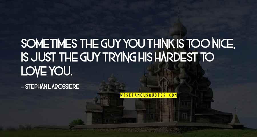 Nice Guy Love Quotes By Stephan Labossiere: Sometimes the guy you think is too nice,