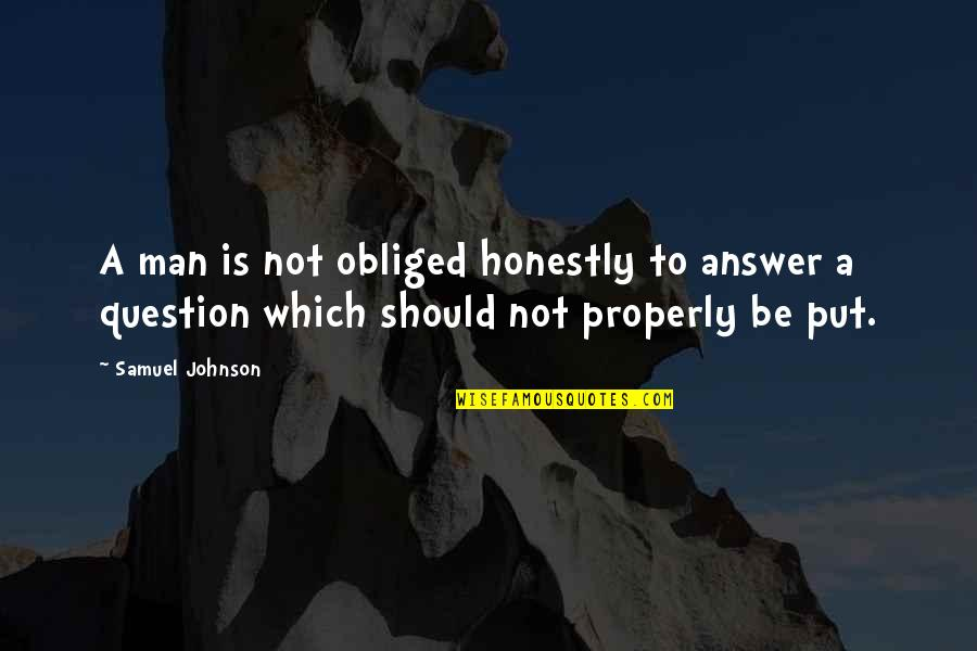 Nice Housewarming Quotes By Samuel Johnson: A man is not obliged honestly to answer
