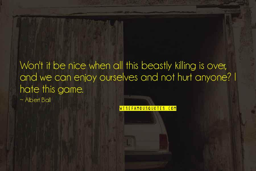 Nice Ourselves Quotes By Albert Ball: Won't it be nice when all this beastly