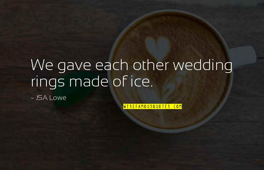 Nice Pics And Quotes By JSA Lowe: We gave each other wedding rings made of