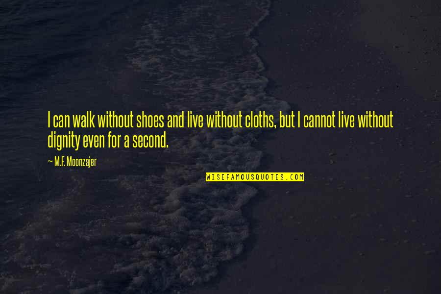Nice Pics And Quotes By M.F. Moonzajer: I can walk without shoes and live without