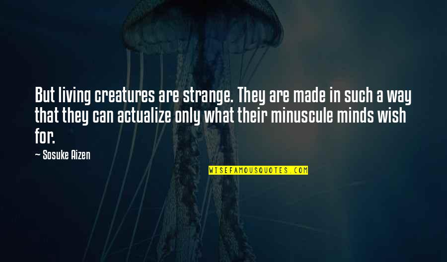 Nice Pics And Quotes By Sosuke Aizen: But living creatures are strange. They are made