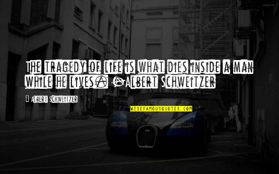 Nice Poems And Quotes By Albert Schweitzer: The tragedy of life is what dies inside