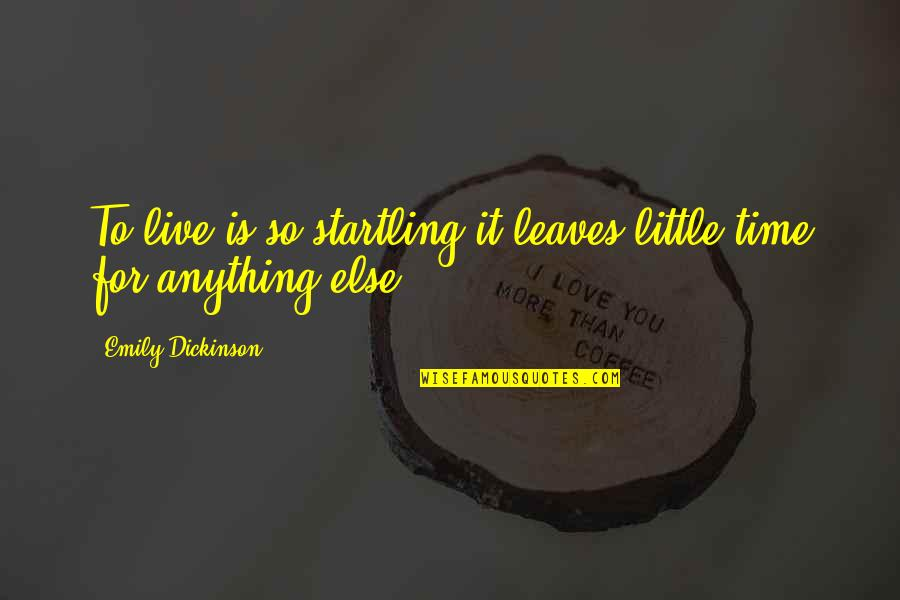 Nice Poems And Quotes By Emily Dickinson: To live is so startling it leaves little