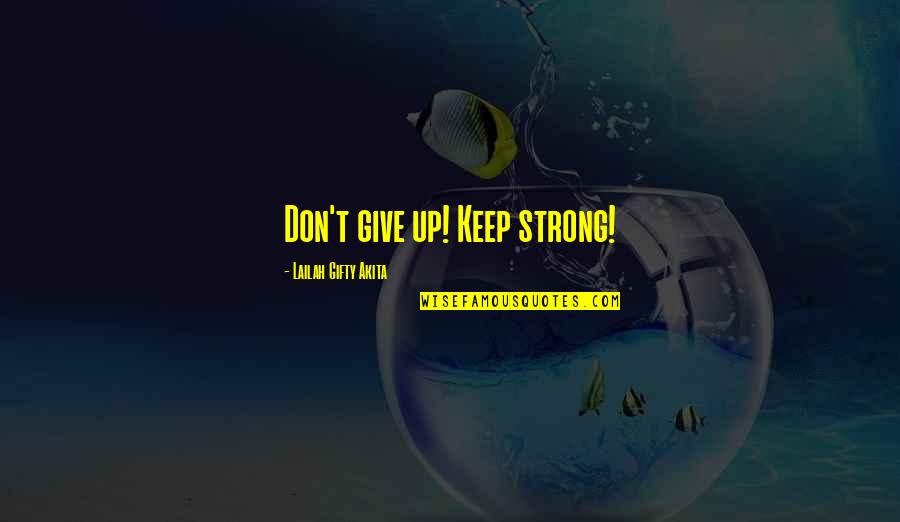 Nice Poems And Quotes By Lailah Gifty Akita: Don't give up! Keep strong!