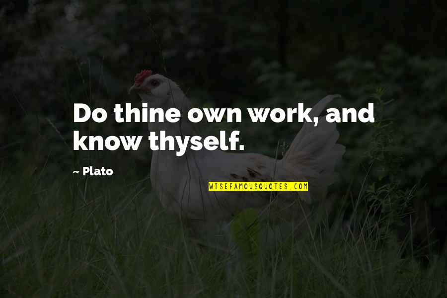 Nice Poems And Quotes By Plato: Do thine own work, and know thyself.