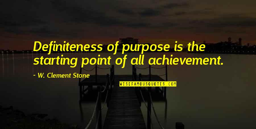 Nice Poems And Quotes By W. Clement Stone: Definiteness of purpose is the starting point of