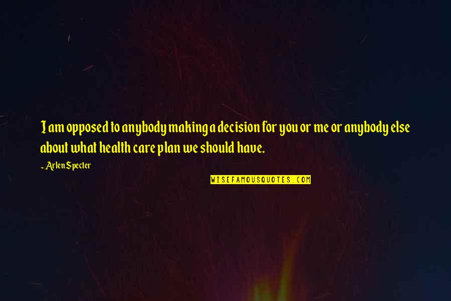 Nice Status N Quotes By Arlen Specter: I am opposed to anybody making a decision