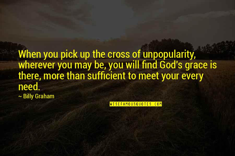 Nice Status N Quotes By Billy Graham: When you pick up the cross of unpopularity,