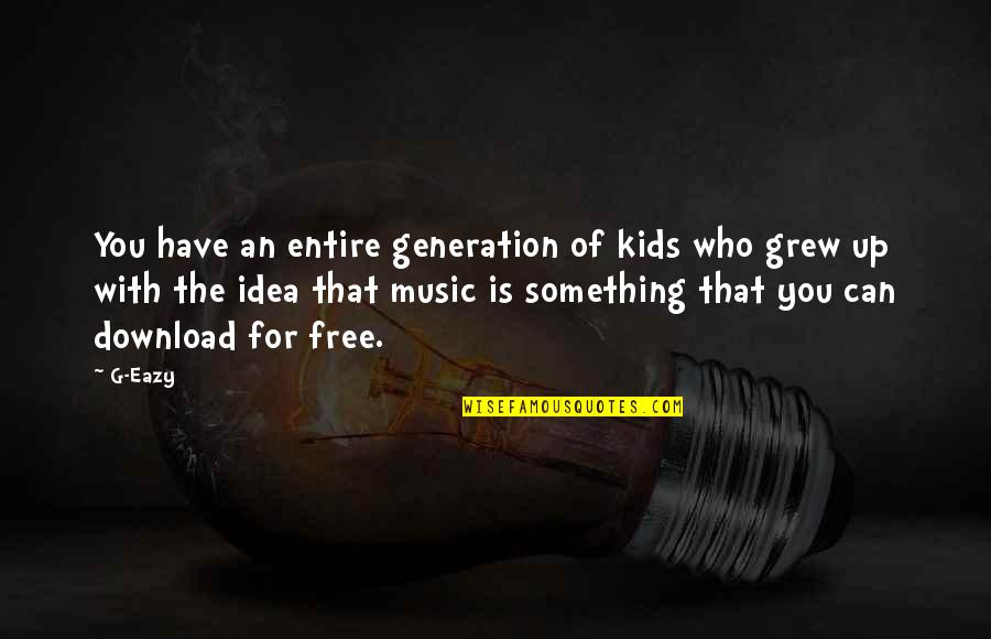 Nice Status N Quotes By G-Eazy: You have an entire generation of kids who