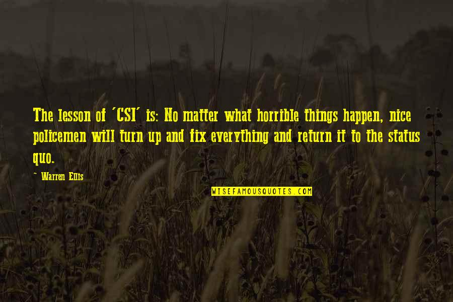 Nice Status N Quotes By Warren Ellis: The lesson of 'CSI' is: No matter what