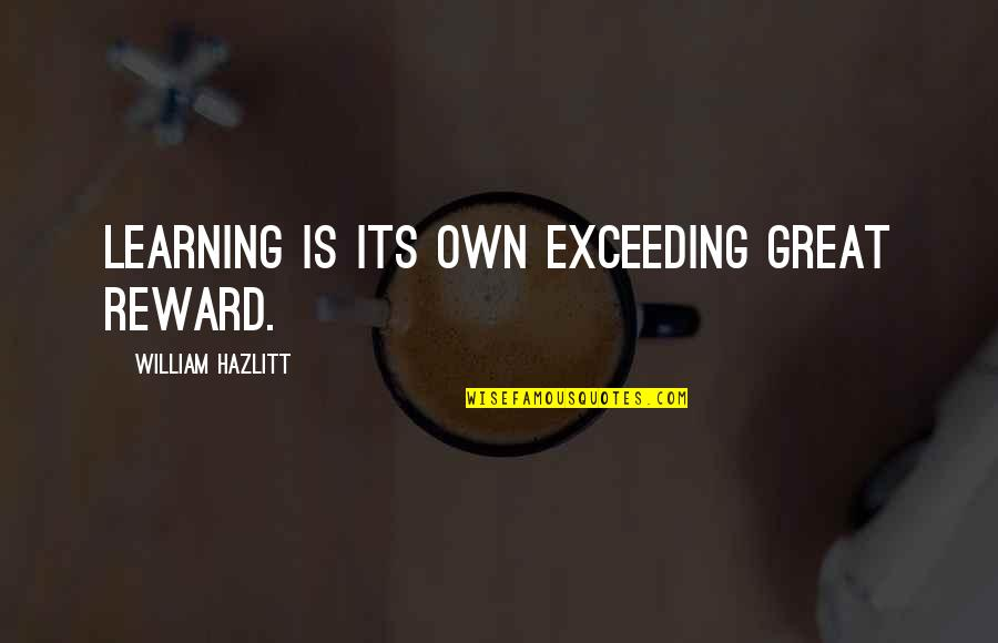 Nice Status N Quotes By William Hazlitt: Learning is its own exceeding great reward.