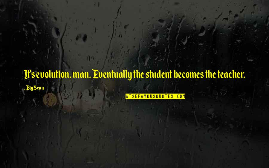 Nice To See You Together Quotes By Big Sean: It's evolution, man. Eventually the student becomes the
