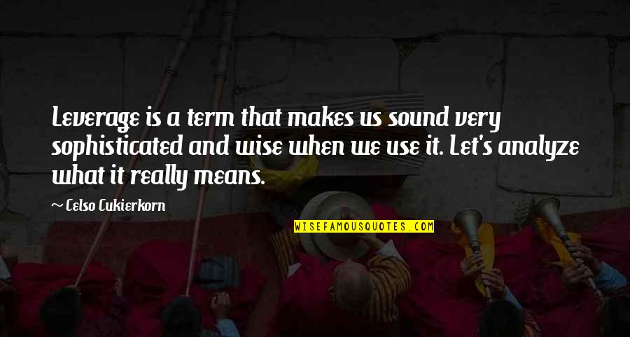 Nice To See You Together Quotes By Celso Cukierkorn: Leverage is a term that makes us sound
