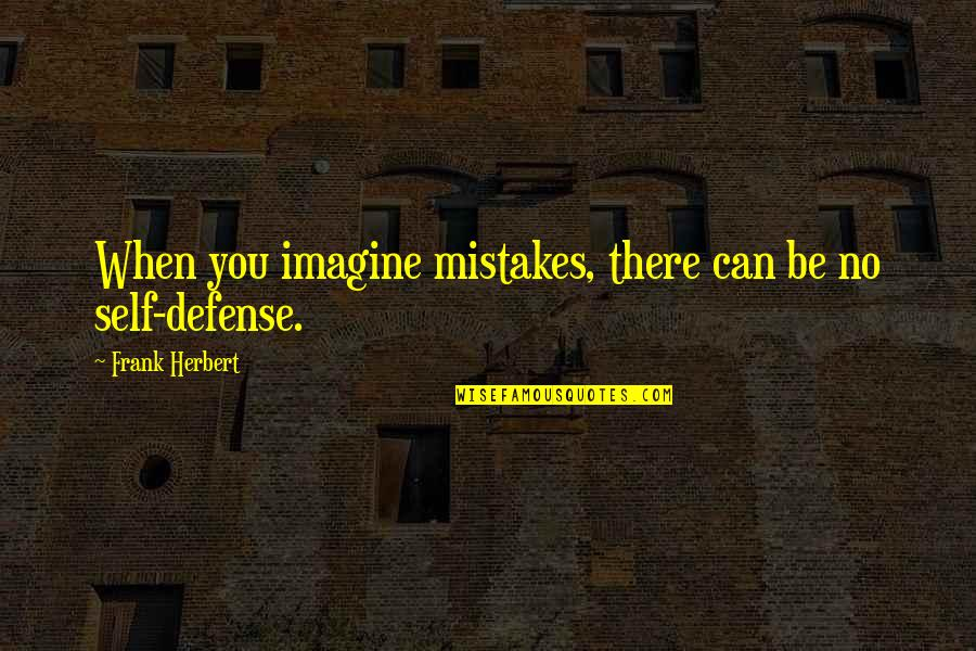 Nice To See You Together Quotes By Frank Herbert: When you imagine mistakes, there can be no