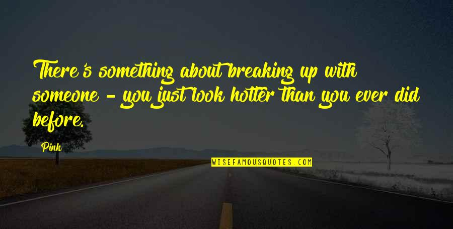 Nice To See You Together Quotes By Pink: There's something about breaking up with someone -