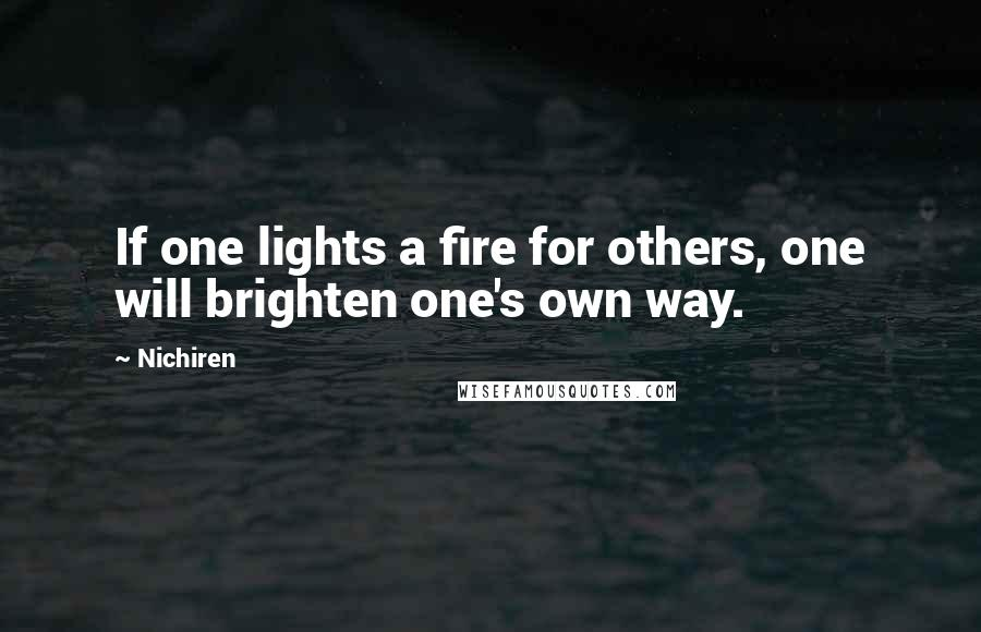 Nichiren quotes: If one lights a fire for others, one will brighten one's own way.